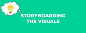Storyboarding the Visuals