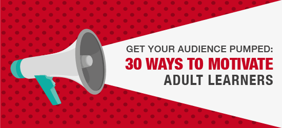 Get Your Audience Pumped 30 Ways To Motivate Adult Learners