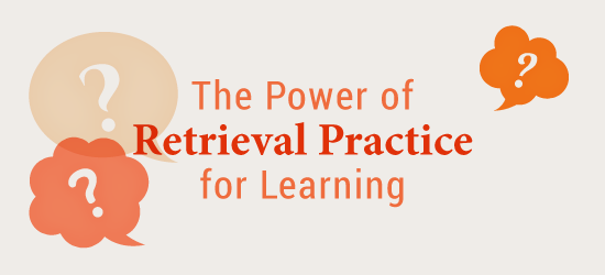 The Power of Retrieval Practice For Learning