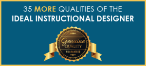 35 More Qualities Of The Ideal Instructional Designer