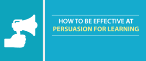 How to be effective at persuasion and learning