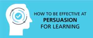 How to Be Effective At Persuasion for Learning
