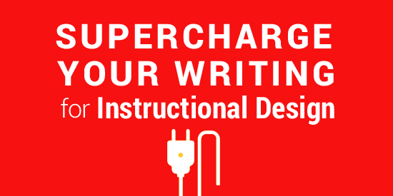 Supercharge Your Writing For Instructional Design