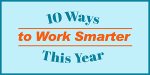 10 Ways To Work Smarter In 2016