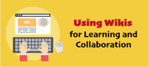 Using Wikis for Learning and Collaboration