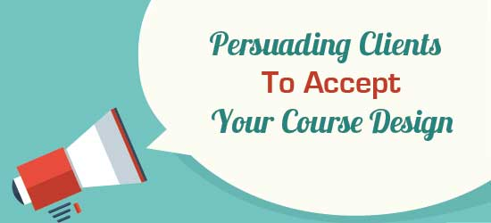 Persuading Clients to Accept Your Course Design
