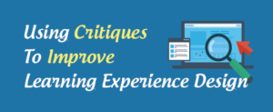 Using Critiques To Improve Learning Experience Design