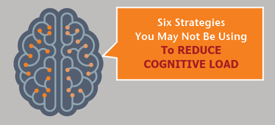 Six Strategies You May Not Use To Reduce Cognitive Load