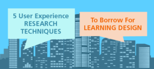 5 User Experience Research Techniques To Borrow For Learning Design