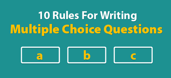 10 Rules For Writing Multiple Choice Questions