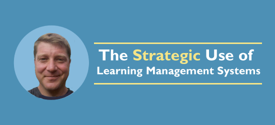The Strategic Use of Learning Management Systems