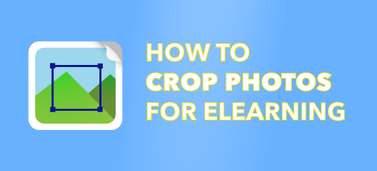 How to Crop Photos for eLearning