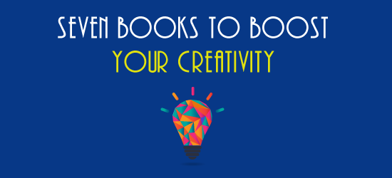 Seven Books to Boost Your Creativity