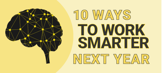 10 Ways to Work Smarter Next Year