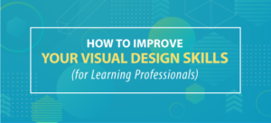 How to improve your visual design skills for learning professionals