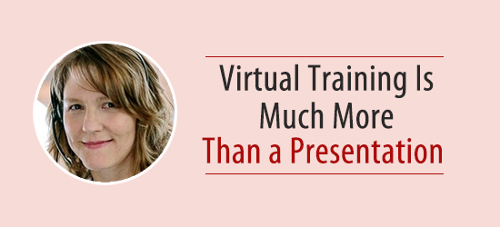Virtual Training is Much More Than a Presentation