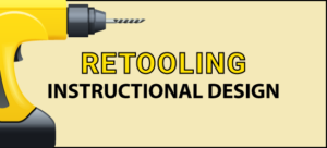 Retooling Instructional Design