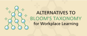 Alternatives to Bloom's Taxonomy for Workplace Learning