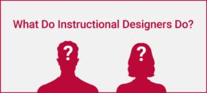 What do instructional designers do
