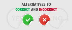 alternatives to correct and incorrect