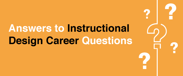 Answers to Instructional Design Career Questions