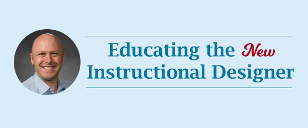 Educating the New Instructional Designer