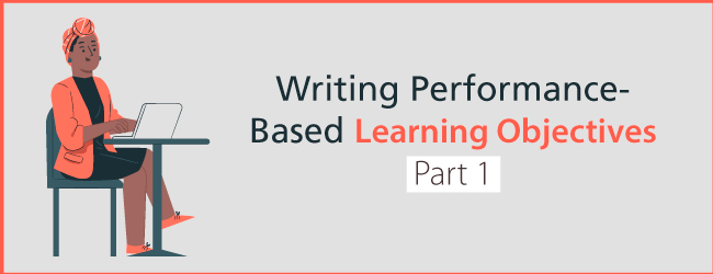 Writing Performance Based Learning Objectives Part 1