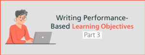 Writing Performance-based Learning Objectives Part 3