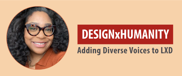 Design by Humanity, Adding Diverse Voices to LXD